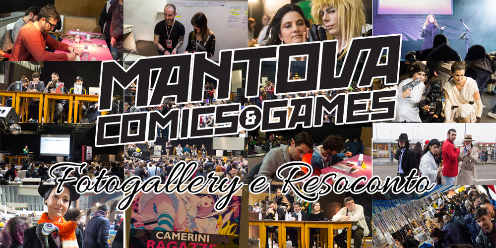 Mantova Comics & Games 2016: resoconto video e fotogallery